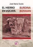 EL HIERRO EN VIZCAYA - 9788415495116 - JOSE MARIA GOYTIA