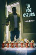 LA VOZ OSCURA - 9788415516316 - RUBEN CASTILLO