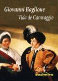 VIDA DE CARAVAGGIO - 9788415715016 - GIOVANNI BAGLIONE