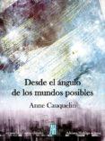 DESDE EL ÁNGULO DE LOS MUNDOS POSIBLES - 9788415851516 - ANNE CAUQUELIN