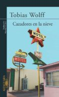 CAZADORES EN LA NIEVE - 9788420468716 - TOBIAS WOLFF
