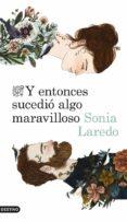 Y ENTONCES SUCEDIO ALGO MARAVILLOSO - 9788423346516 - SONIA LAREDO