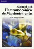 MANUAL DEL ELECTROMECANICO DE MANTENIMIENTO - 9788428328616 - JOSE ROLDAN VILORIA