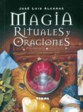 MAGIA, RITUALES Y ORACIONES - 9788430535316 - JOSE LUIS ALCARAZ