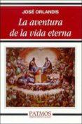 LA AVENTURA DE LA VIDA ETERNA - 9788432135316 - JOSE ORLANDIS