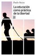 LA EDUCACION COMO PRACTICA DE LA LIBERTAD - 9788432314216 - PAULO FREIRE