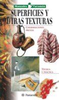 SUPERFICIES Y OTRAS TEXTURAS: CONSIDERACIONES PREVIAS, TECNICA Y PRACTICA - 9788434226616 - VV.AA.