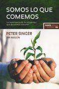 SOMOS LO QUE COMEMOS: LA IMPORTANCIA DE LOS ALIMENTOS QUE DECIDIM OS CONSUMIR - 9788449322716 - PETER SINGER