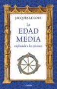 LA EDAD MEDIA EXPLICADA A LOS JOVENES - 9788449333316 - JACQUES LE GOFF