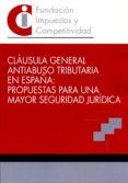 CLAUSULA GENERAL ANTIABUSO TRIBUTARIA EN ESPAÑA: PROPUESTAS PARA UNA MAYOR SEGURIDAD JURIDICA - 9788460682516 - VV.AA.