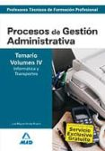 CUERPO DE PROFESORES TECNICOS DE FORMACION PROFESIONAL. PROCESOS DE GESTION ADMINISTRATIVA. TEMARIO (VOL. IV). INFORMATICA Y TRANSPORTES - 9788466588416 - VV.AA.