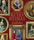 REYES Y REINAS DE ESPAÑA - 9788467715316 - VV.AA.