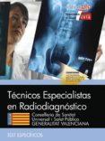 TECNICOS ESPECIALISTAS EN RADIODIAGNOSTICO CONSELLERIA DE SANITAT UNIVERSAL I SALUT PUBLICA GENERALITAT VALENCIANA: TEST          ESPECIFICOS - 9788468171616 - ANTONIO LOPEZ GUTIERREZ