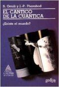 EL CANTICO DE LA CUANTICA: EXISTE EL MUNDO? (2ª ED.) - 9788474322316 - SVEN ORTOLI