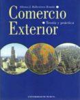 COMERCIO EXTERIOR: TEORIA Y PRACTICA - 9788483710616 - ALFONSO J. BALLESTEROS ROMAN