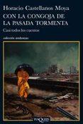 CON LA CONGOJA DE LA PESADA TORMENTA: CASI TODOS LOS CUENTOS - 9788483831816 - HORACIO CASTELLANOS MOYA