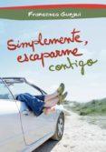 SIMPLEMENTE, ESCAPARME CONTIGO - 9788484419716 - FRANCESCO GUNGUI