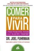 COMER PARA VIVIR: EL PRODIGIOSO PROGRAMA NUTRICIONAL PARA MEJORAR LA SALUD Y ADELGAZAR RAPIDA Y PERMANENTEMENTE - 9788484454816 - JOEL FUHRMAN