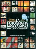 LA FOTOGRAFIA PASO A PASO: UN CURSO COMPLETO - 9788487756016 - MICHAEL JOHN LANGFORD