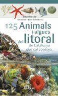 125 ANIMALS I ALGUES DEL LITORAL DE CATALUNYA - 9788490347416 - ENRIC BALLESTEROS SAGARRA