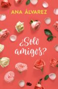 ¿SOLO AMIGOS? (SERIE AMIGOS 1) - 9788490706916 - ANA ALVAREZ