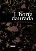L HORTA DAURADA - 9788493605216 - JOAN BAPTISTA XURIGUERA PARRAMONA