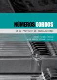NUMEROS GORDOS EN EL PROYECTO DE INSTALACIONES - 9788493930516 - JAVIER VAZQUEZ MORENO