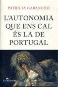 L AUTONOMIA QUE ENS CAL ES LA DE PORTUGAL: CONTRA LA ESPAÑA DE PE CES BARBA - 9788493966416 - PATRICIA GABANCHO