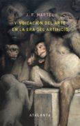 VINDICACION DEL ARTE EN LA ERA DEL ARTIFICIO - 9788494613616 - J. F. MARTEL