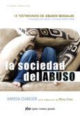 la sociedad del abuso: 12 testimonios de abusos sexuales-mireia darder-9788494998416