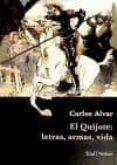 EL QUIJOTE: LETRAS, ARMAS, VIDA - 9788495140616 - CARLOS ALVAR