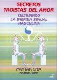 SECRETOS TAOISTAS DEL AMOR: CULTIVANDO LA ENERGIA SEXUAL MASCULIN A - 9788495593016 - MANTAK CHIA