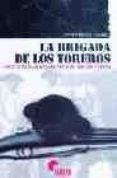 LA BRIGADA DE LOS TOREROS: HISTORIA DE LA 96 BRIGADA MISTA DEL EJ ERCITO POPULAR - 9788496170216 - JAVIER PEREZ GOMEZ