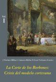 la corte de los borbones: crisis del modelo cortesano (3 vols.)-jose martinez millan-concepcion camarero bullon-9788496813816