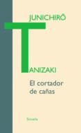 EL CORTADOR DE CAÑAS - 9788498412116 - JUNICHIRO TANIZAKI