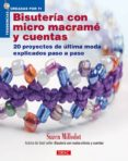 BISUTERIA CON MICRO MACRAME Y CUENTAS: 20 PROYECTOS DE ULTIMA MOD A EXPLICADOS PASO A PASO (TENDENCIAS CREADAS POR TI) - 9788498741216 - SUZEN MILLODOT