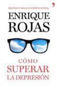 COMO SUPERAR LA DEPRESION - 9788499984216 - ENRIQUE ROJAS