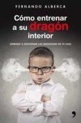 (PE) COMO ENTRENAR A SU DRAGON INTERIOR: APRENDE A GESTIONAR LAS EMOCIONES DE TU HIJO - 9788499985916 - FERNANDO ALBERCA