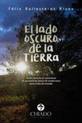 EL LADO OSCURO DE LA TIERRA - 9789897746116 - FELIX BALLESTEROS RIVAS
