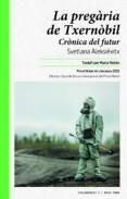 la pregaria de txernobil: cronica del futur-svetlana aleksievich-9788415539926