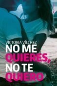NO ME QUIERES, NO TE QUIERO (BILOGIA QUIEREME 1) - 9788416384426 - VICTORIA VILCHEZ
