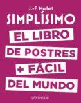 SIMPLISIMO: EL LIBRO DE POSTRES MAS FACIL DEL MUNDO - 9788416984626 - JEAN FRANCOIS MALLET