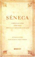 SENECA: CONSOLACIONES, DIALOGOS, EPISTOLAS MORALES A LUCILIO - 9788424938826 - LUCIO ANNEO SENECA