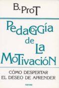 PEDAGOGIA DE LA MOTIVACION: COMO DESPERTAR EL DESEO DE APRENDER - 9788427714526 - BRIGITTE PROT