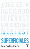 SUPERFICIALES: ¿QUE ESTA HACIENDO INTERNET CON NUESTRAS MENTES? - 9788430608126 - NICHOLAS G. CARR