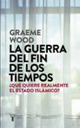 LA GUERRA DEL FIN DE LOS TIEMPOS - 9788430618026 - GRAEME WOOD