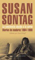 LA CONCIENCIA UNCIDA A LA CARNE: DIARIOS DE MADUREZ 1964-1980 - 9788439725626 - SUSAN SONTAG