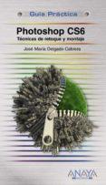 PHOTOSHOP CS6. TÉCNICAS DE RETOQUE Y MONTAJE - 9788441532526 - JOSE MARIA DELGADO