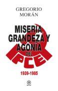 grandeza, miseria y agonía del pce. 1939-1985 (ebook)-gregorio moran-9788446043126