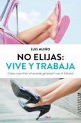 no elijas: vive y trabaja (edición actualizada) (ebook)-luis muiño-9788466339926